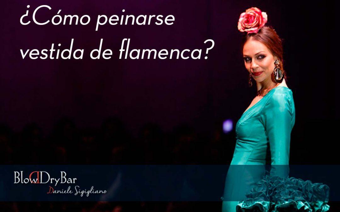 ¿Cómo peinarse vestida de flamenca?